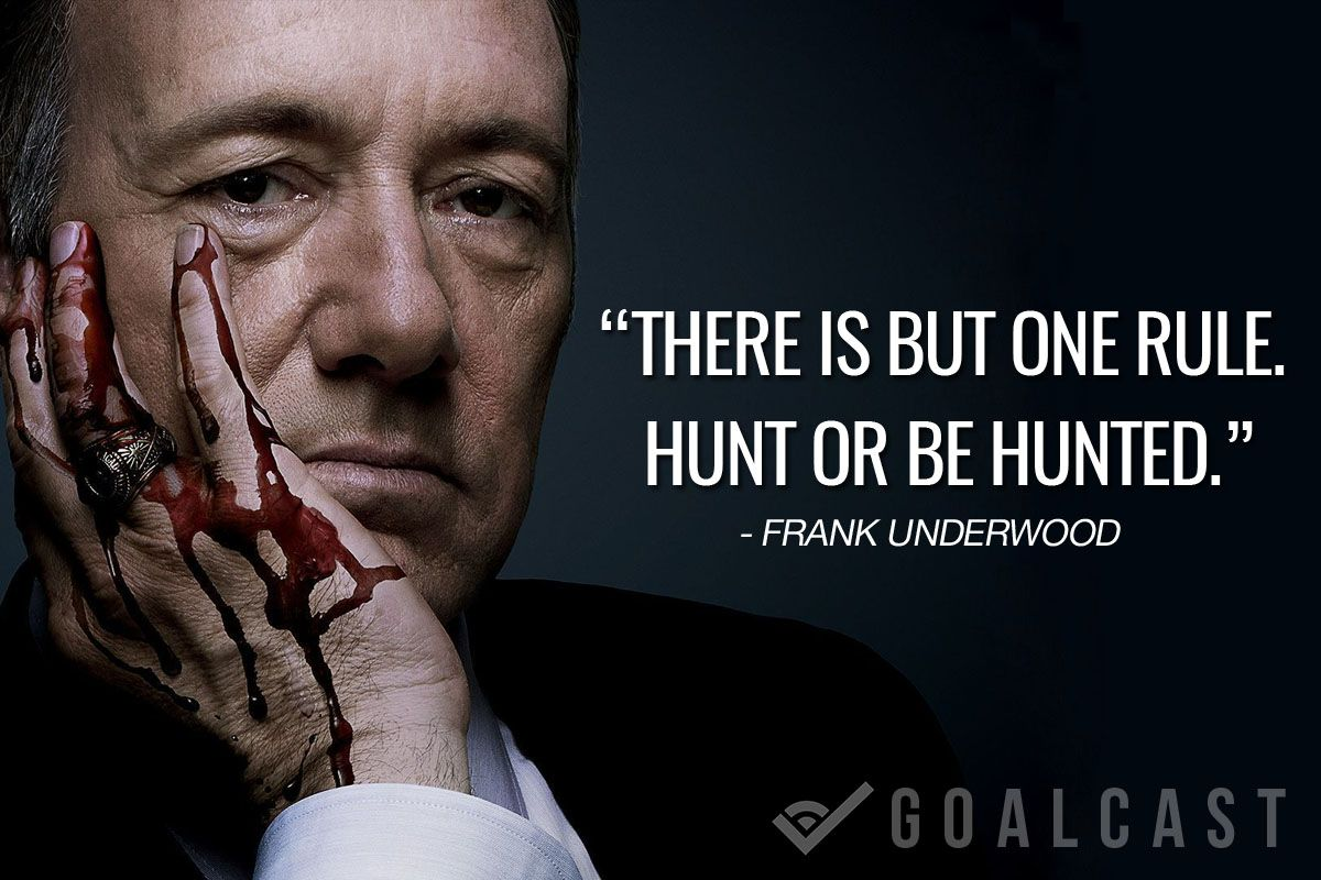 Top 15 Epic Frank Underwood Quotes That Will Motivate You - Goalcast