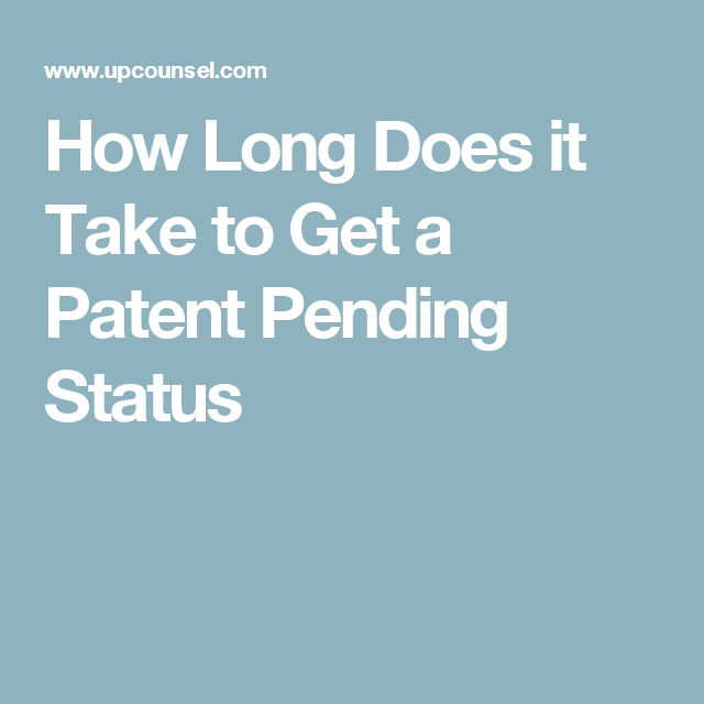 How Long Does it Take to Get a Patent Pending Status ...