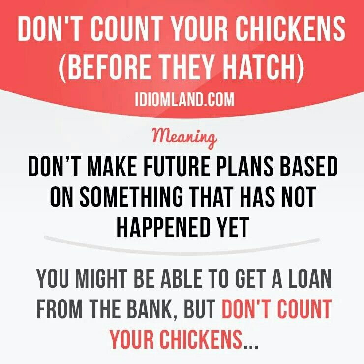 Don't count your chickens (before they hatch) English