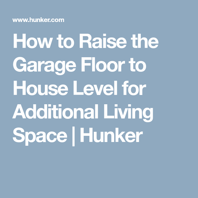 How To Raise The Garage Floor To House Level For Additional Living Space |  Hunker