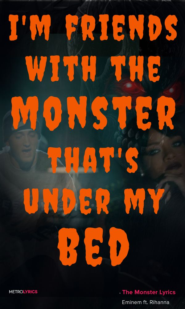 Eminem The Monster Ft Rihanna Lyrics And Quotes I M Friends With The Monster That S Under My Bed Get Along With The Voices Ins Rihanna Lyrics Eminem Lyrics