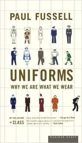 Uniforms: Why We Are What We Wear: Paul Fussell: 0046442381888: Amazon.com: Books
