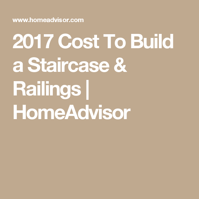 Best 2017 Cost To Build A Staircase Railings Homeadvisor 400 x 300