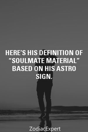 """Here's His Definition Of """"Soulmate Material"""" Based On His Astro Sign. by Abigail Wilson"""