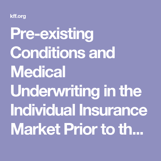 Pre Existing Conditions And Medical Underwriting In The Individual
