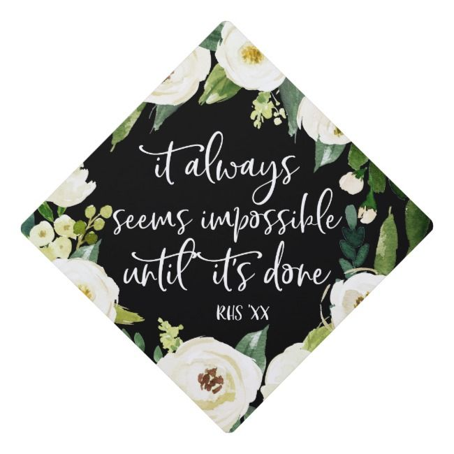 Impossible until it's done | Floral Graduation Cap | Zazzle.com