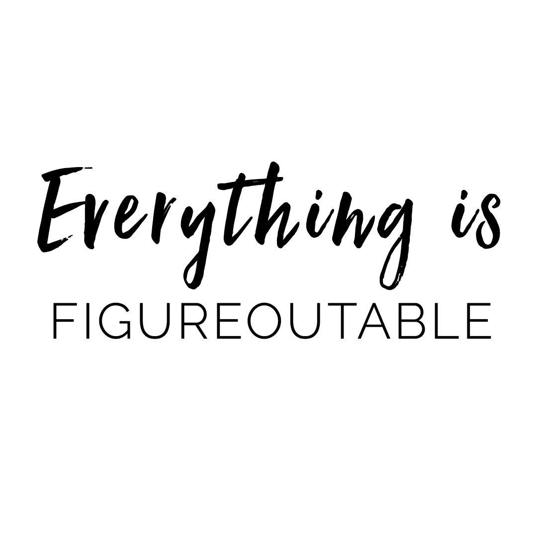 Everything is figureoutable an awesome #motivationalquote