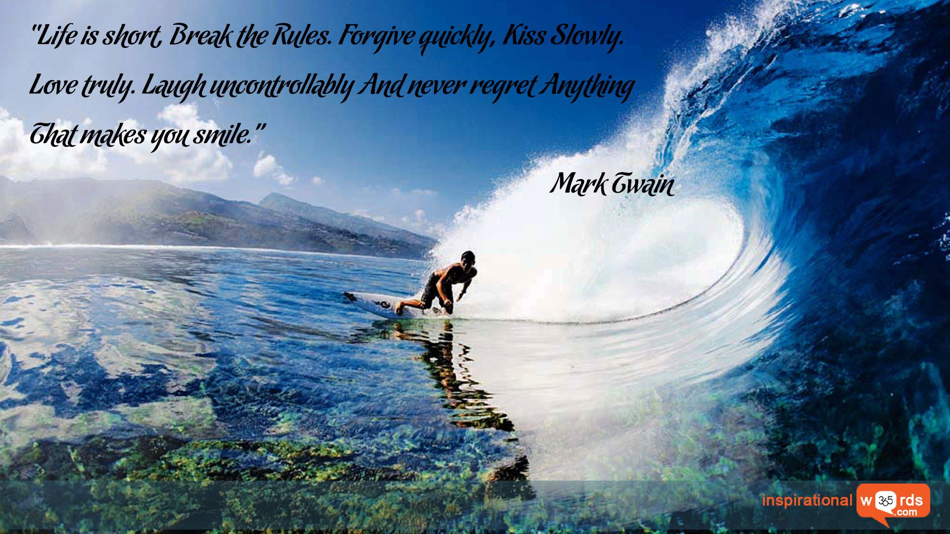 Inspirational Wallpaper Quote By Mark Twain Life Is Short Break The Rules Forgive Quickly Kiss Slowly Love Truly L Surfing Pictures Surfing Surfing Waves