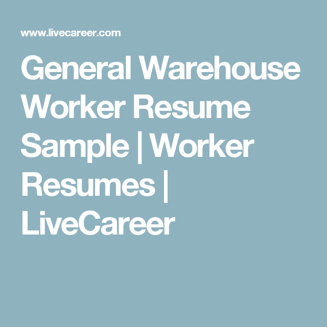 General Warehouse Worker Resume Sample – General Warehouse Worker Resume
