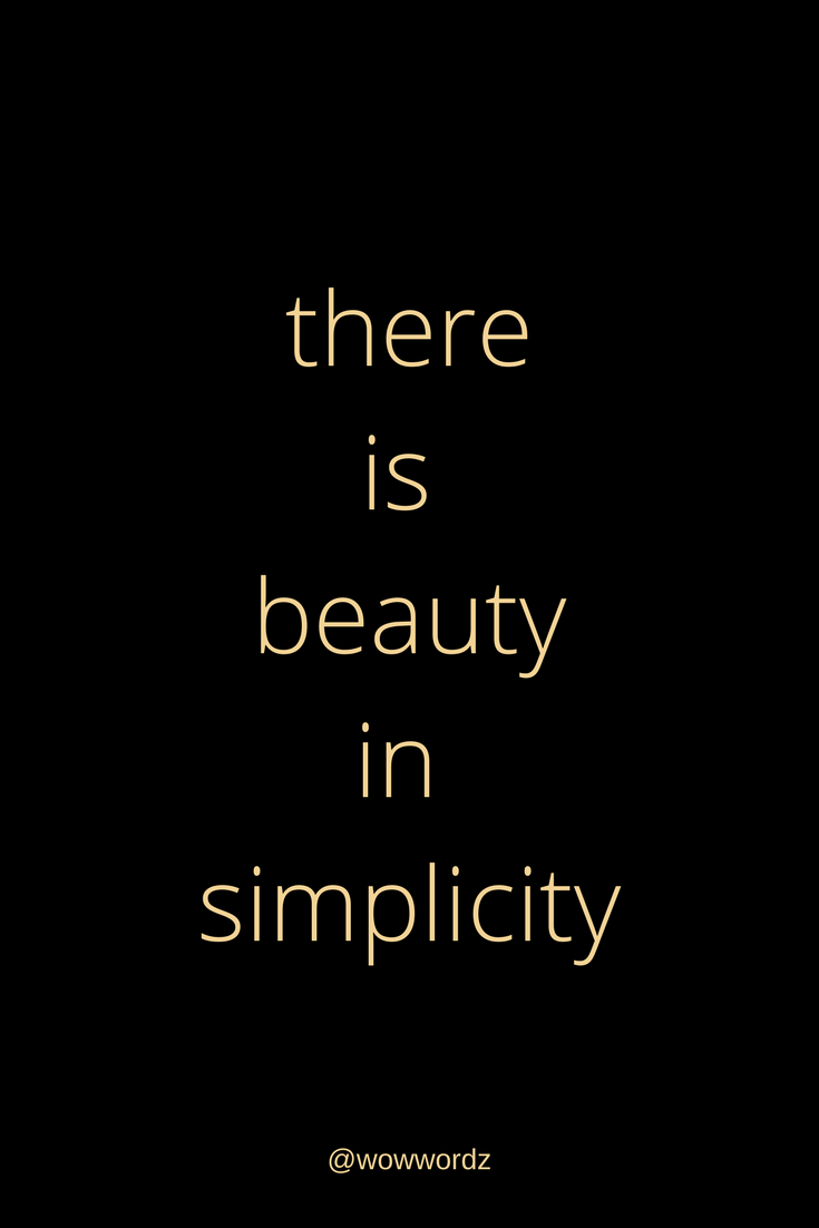 There Is Beauty In Simplicity Quote Classic Sophisticated Beauty Wowwordz Simplicity Quotes Sophisticated Quote Quotes
