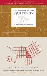 The Einstein Theory of Relativity : A Trip to the Fourth Dimension BY Lillian R. Lieber (Author), Hugh Gray Lieber (Illustrator), David Derbes (Foreword), Robert Jantzen (Foreword)