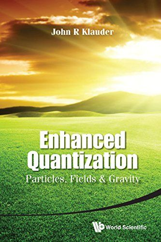 Enhanced Quantization: Particles Fields And Gravity