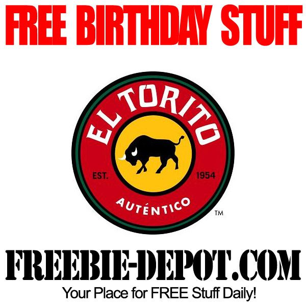 BIRTHDAY FREEBIE - El Torito - FREE Birthday Meal - Sign up for a FREE Mexican Birthday Entree #freebirthday