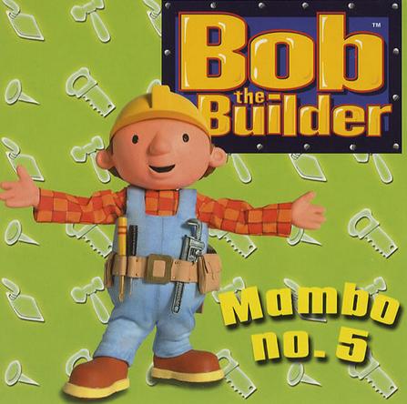 Bob The Builder, Mambo No.5