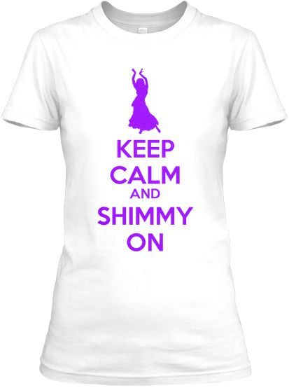 0ec93d8e7 Keep Calm and Shimmy On! I love belly dance t-shirts! I can never have  enough #bellydance
