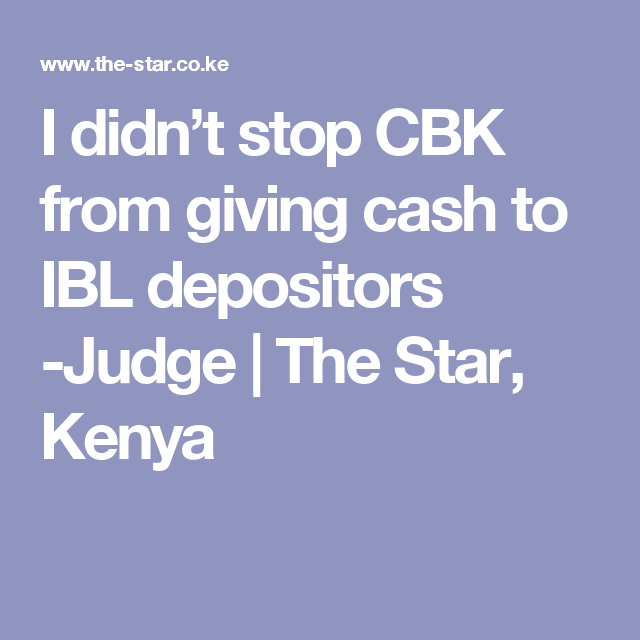 I Didn T Stop Cbk From Giving Cash To Ibl Depositors Judge