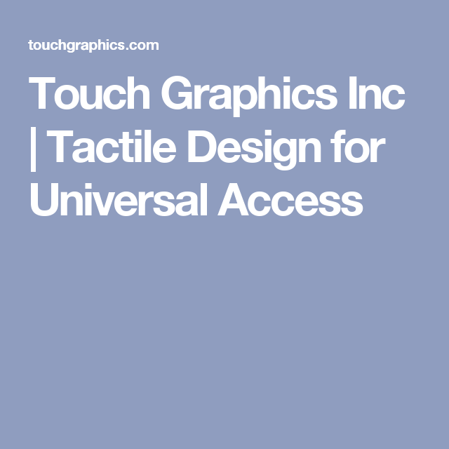 Touch Graphics Inc | Tactile Design for Universal Access