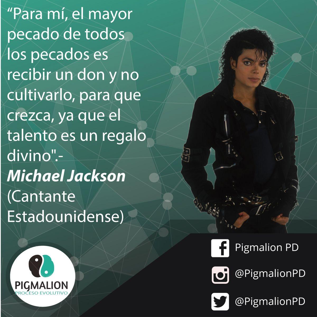 """""""Para mí, el mayor pecado de todos los pecados es revibir un don y no cultivarlo, para que crezca, ya que el talento es un regalo divino"""".- Michael Jackson (cantante Estadounidense) #PigmalionPD #ProcesoEvolutivo #DesarrolloPersonal"""
