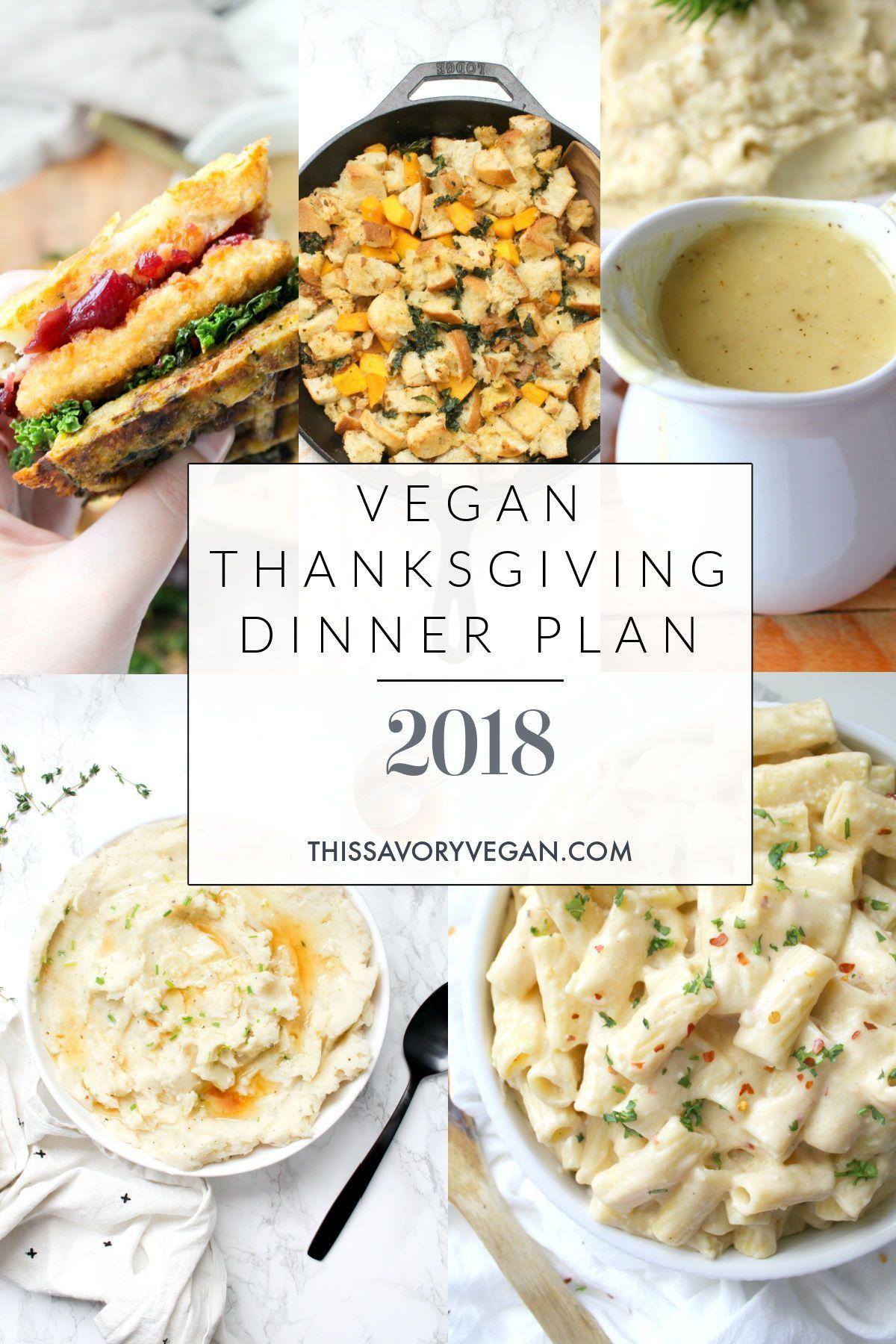 Vegan Thanksgiving Dinner Plan 2018 This Savory Vegan In 2020 Vegan Thanksgiving Dinner Vegan Dinner Recipes Vegan Thanksgiving