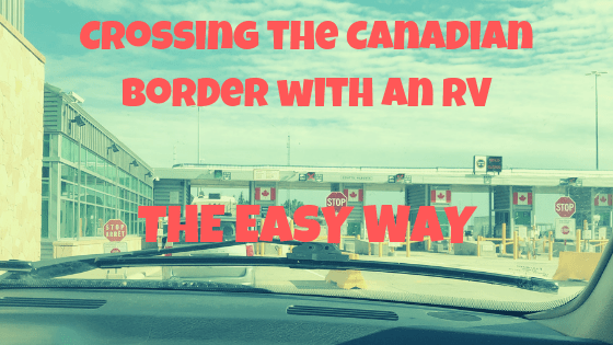 Crossing The Canadian Border With An Rv Border Rv Travel Rv Adventure