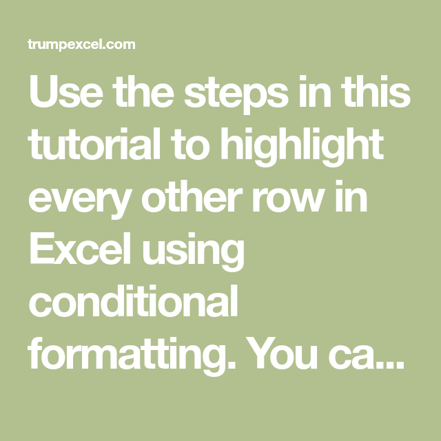 Highlight Every Other Row In Excel Using Conditional Formatting Excel The Row Highlights