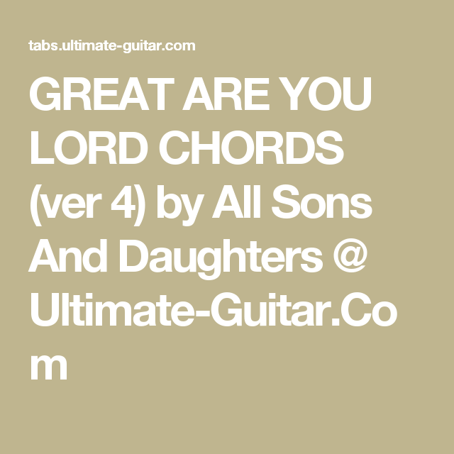 GREAT ARE YOU LORD CHORDS (ver 4) by All Sons And Daughters ...