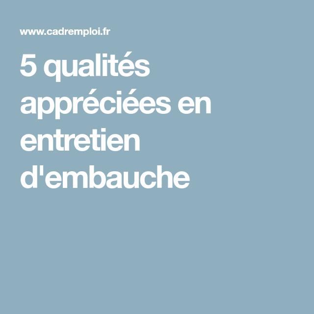 5 Qualites Appreciees En Entretien D Embauche Entretien Embauche Reussir Son Entretien Embauche
