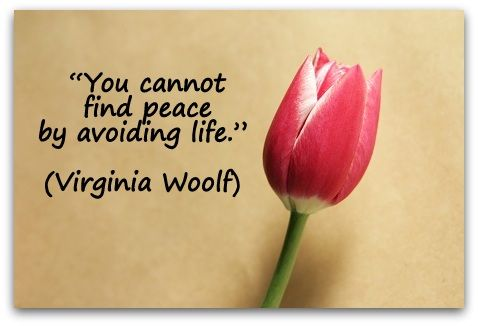 """You cannot find peace by avoiding life."" (Virginia Woolf) A Coaching Confidence, the coaching blog, Coaching Quote of the Day"