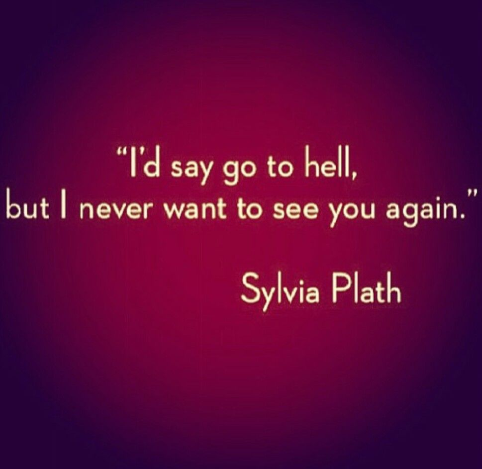 Id Say Go To Hell But I Never Want To See You Again Sylvia