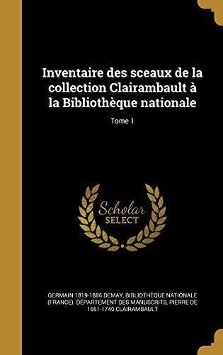 Inventaire Des Sceaux de La Collection Clairambault a la Bibliotheque Nationale; Tome 1
