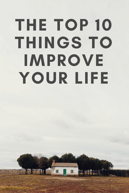 The top 10 things to improve your life