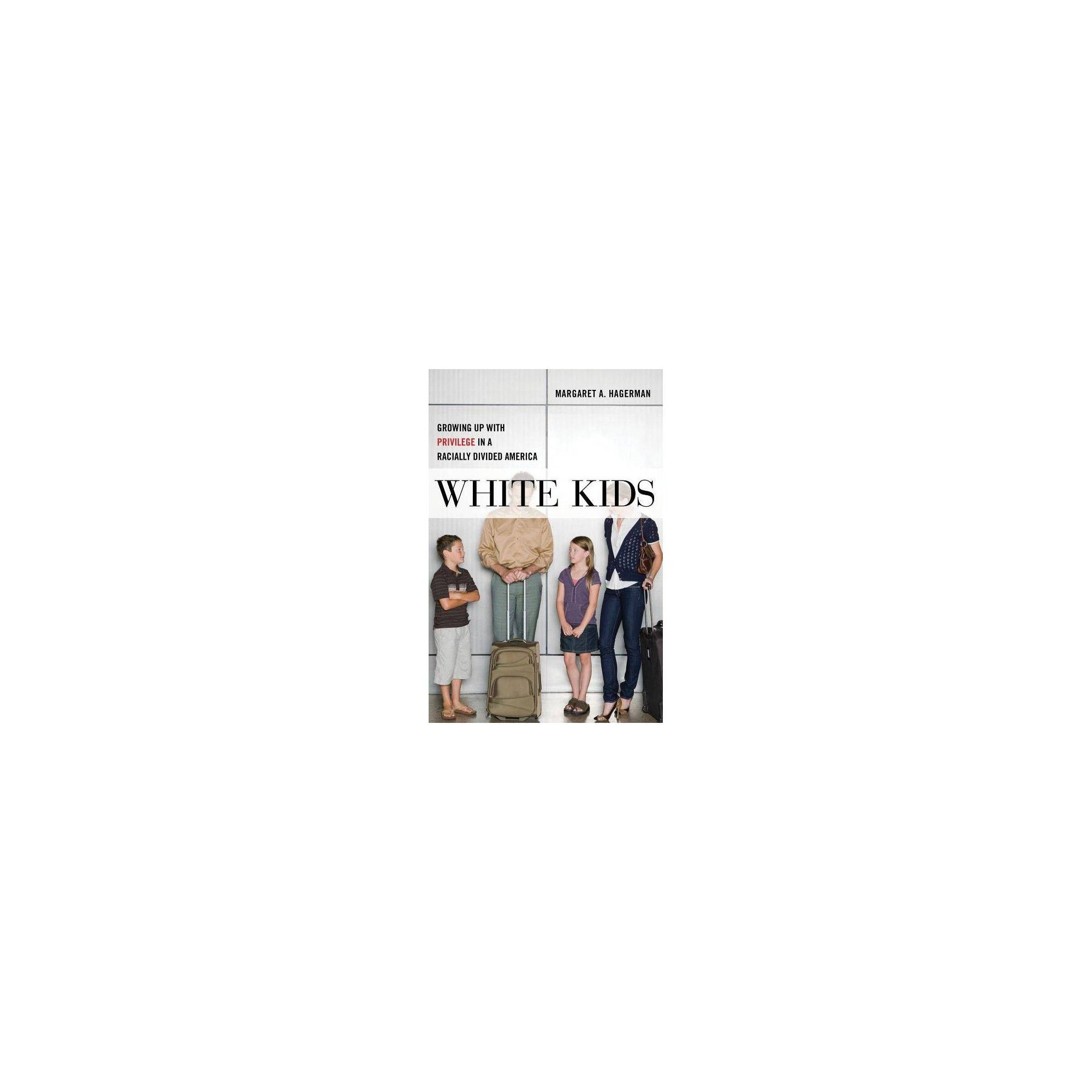 White Kids - (Critical Perspectives on Youth) by Margaret A Hagerman (Hardcover)