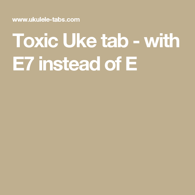 Toxic Uke Tab With E7 Instead Of E Ukulele Palooza Pinterest
