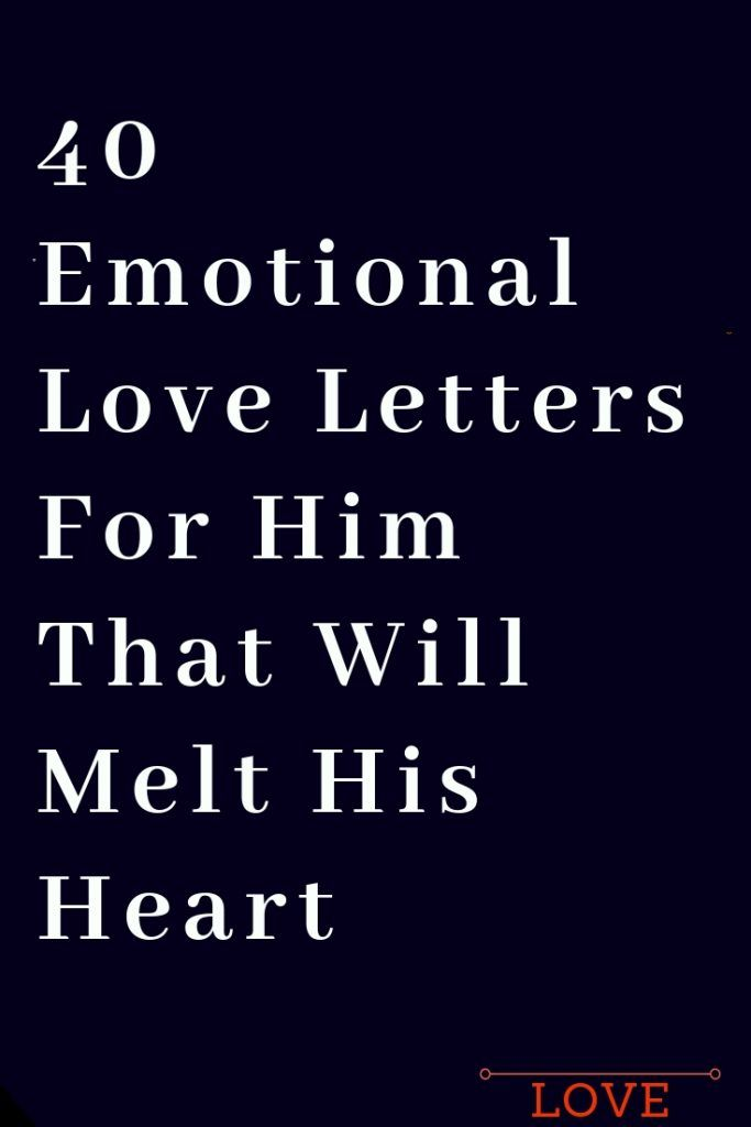 40 Emotional Love Letters For Him That Will Melt His Heart ...