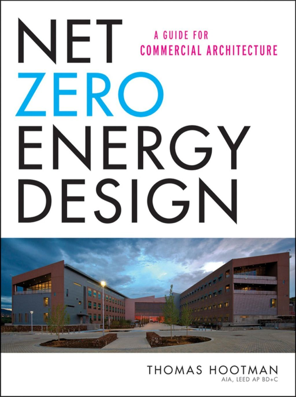 Net Zero Energy Design: A Guide for Commercial Architecture (eBook Rental)