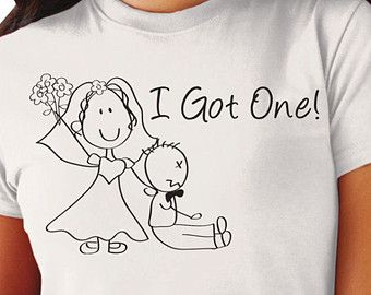 1a6bbb29987 I Got One- Funny Wedding T-Shirt, Bachelorette Party | silhouette ...