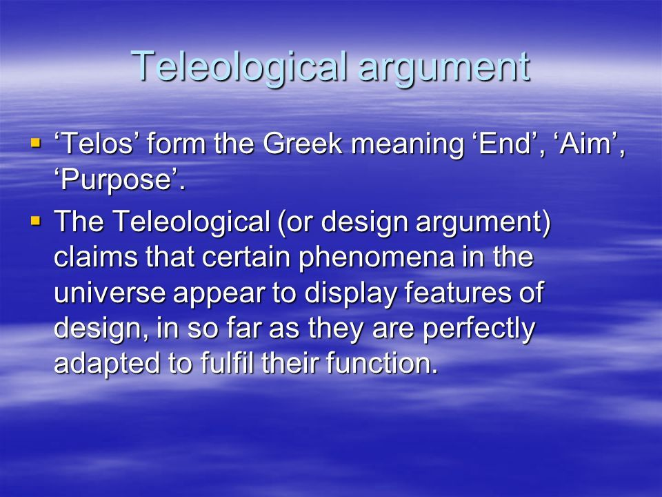 Telos From Greek Meaning Ultimate Aim Or Ultimate Purpose To What End Teleological Argument Apologetics Christian Apologetics