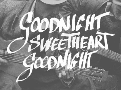 Goodnight, sweetheart, well it's time to go...