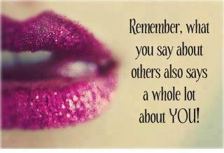 Be Careful What You Say About Others Quotes Sayings Quotes
