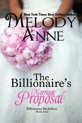 The Billionaire's Marriage Proposal (Billionaire Bachelors #4) ~ Melody Anne