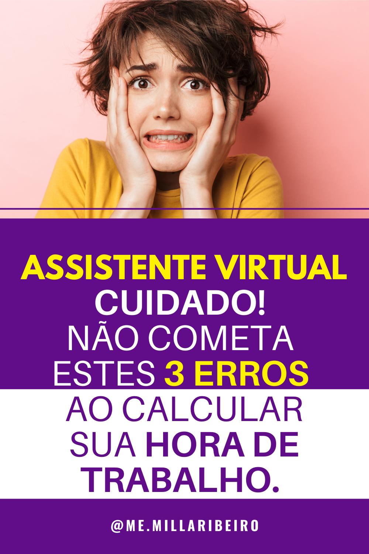 Assistente Virtual: Cuidado! Não cometa estes 3 erros ao Calcular Sua Hora de Trabalho.