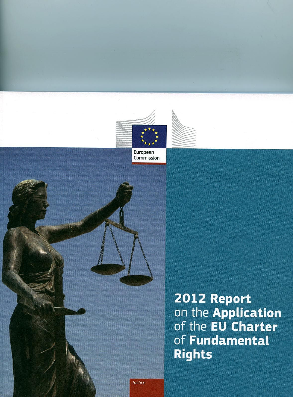 2012 Report on the application of the EU Charter of Fundamental Rights / [European Commission, Directorate General for Justice]. - Luxembourg : Publications Office of the European Union, 2013