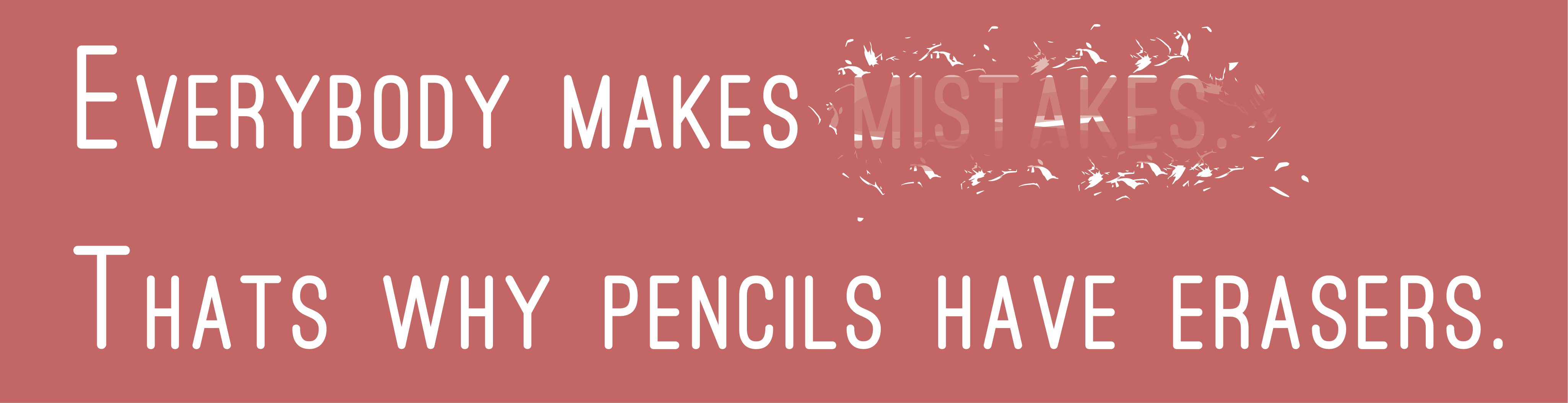 Everybody makes mistakes  Thats why pencils have erasers  | Quotes