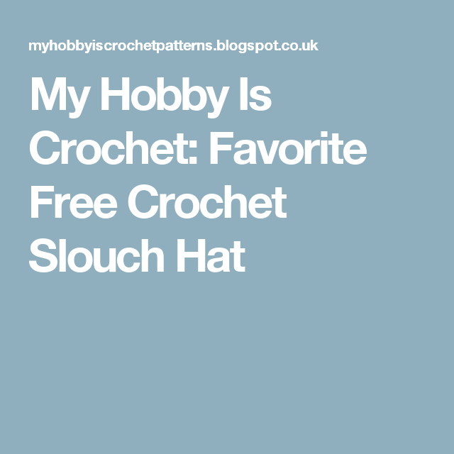 My Hobby Is Crochet: Favorite Free Crochet Slouch Hat | Hat patterns ...