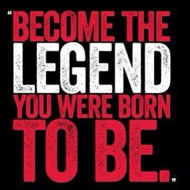 Motivational Quotes For Sports Teams: Become The Legend You Were Born To Be. Fierce. Quote