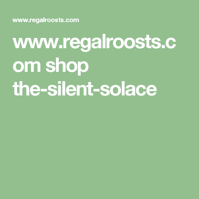 www.regalroosts.com shop the-silent-solace