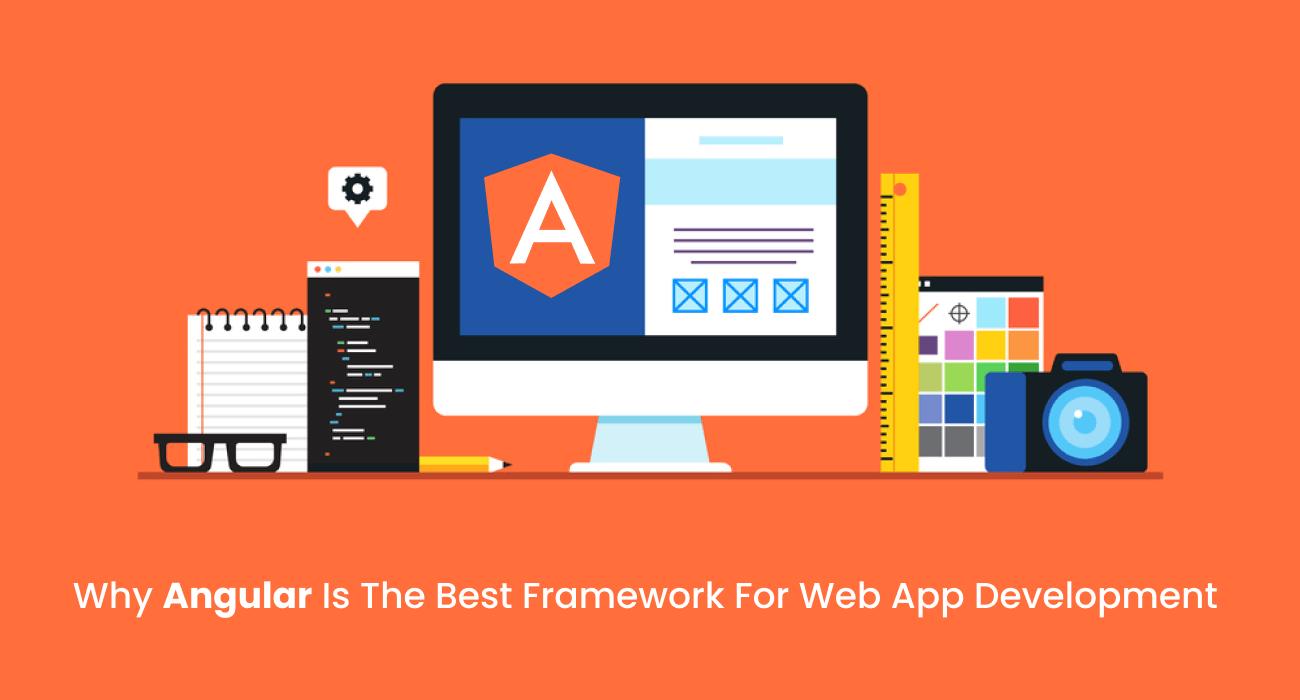 Why Angular Is The Best Framework For Web App Development