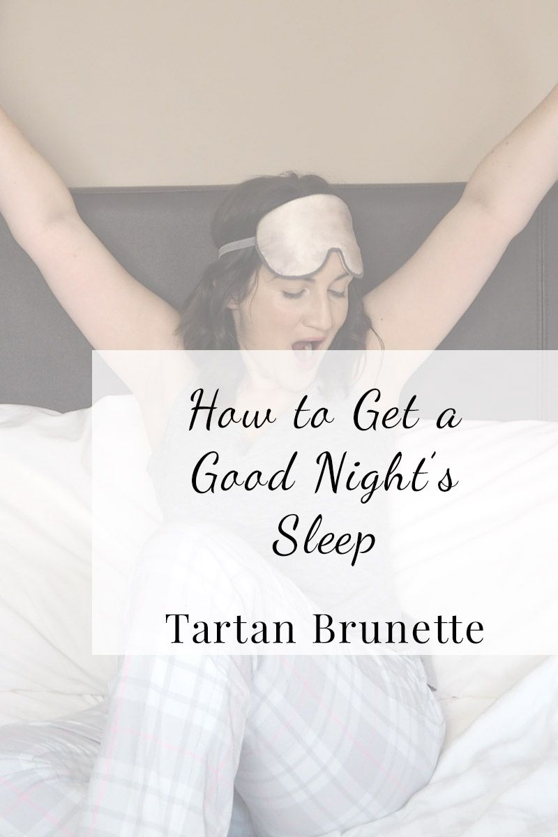 Blogger Tartan Brunette shares her favourite tips for getting a good night's…