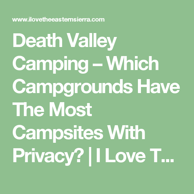Death Valley Camping – Which Campgrounds Have The Most Campsites With Privacy? | I Love The Eastern Sierra