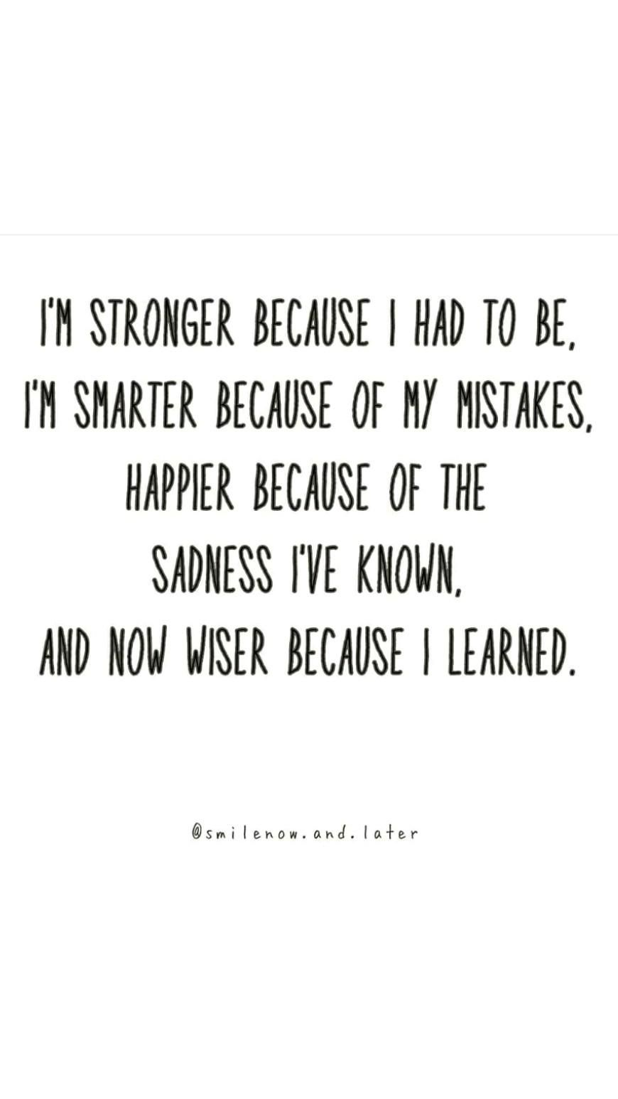 I'm stronger because I had to be.